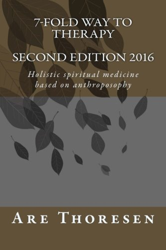 9781517477660: 7-fold way to Therapy: Holistic spiritual medicine based on anthroposophy