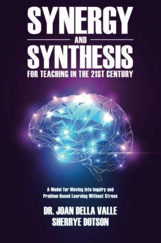 9781517481544: Synergy and Synthesis for Teaching in the 21st Century: A Model for Moving into Inquiry and Problem-Based Learning Without Stress
