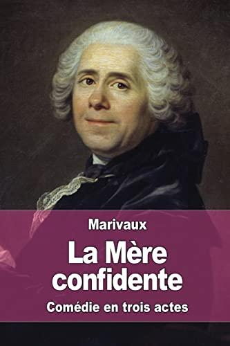 La Mere Confidente: De Marivaux, Pierre