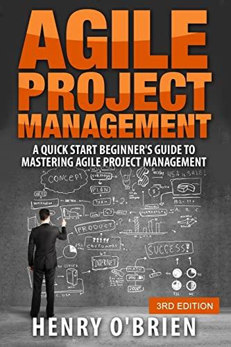 9781517481858: Agile Project Management: A Quick Start Beginner's Guide To Mastering Agile Project Management