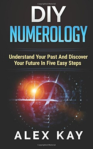 DIY Numerology: Understand Your Past and Discover: Kay, Alex