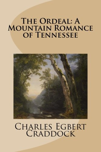 9781517483227: The Ordeal: A Mountain Romance of Tennessee