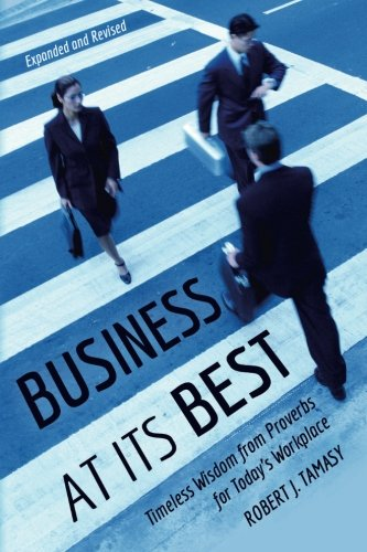9781517483623: Business at Its Best: Timeless Wisdom from Proverbs for Today's Workplace