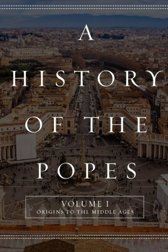 9781517483647: A History of the Popes: Volume I: Origins to the Middle Ages (Volume 1)