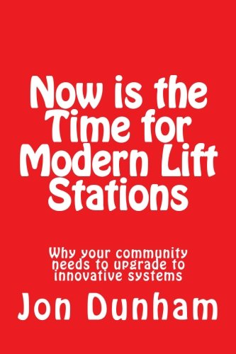 9781517483760: Now is the Time for Modern Lift Stations: Why your community needs to upgrade to innovative systems