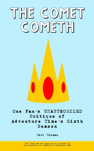 9781517484156: The Comet Cometh: One Fan's Unauthorized Critique of Adventure Time's Sixth Season
