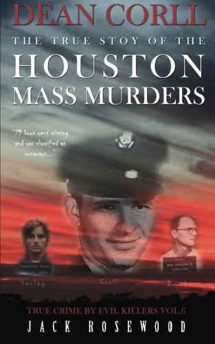 9781517485009: Dean Corll: The True Story of The Houston Mass Murders: Historical Serial Killers and Murderers (True Crime by Evil Killers) (Volume 6)