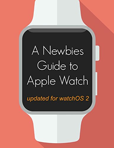 9781517485207: A Newbie's Guide to Apple Watch: The Unofficial Guide to Getting the Most Out of Apple Watch (with watchOS 2)
