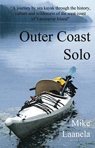 9781517485238: Outer Coast Solo: A journey by sea kayak through the history, culture and wilderness of the northwest coast of Vancouver Island