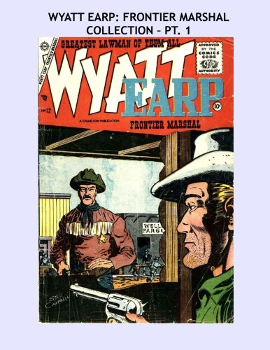 9781517485825: Wyatt Earp: Frontier Marshal Collection - Pt. 1: The Legendary Western Lawman - The Charlton Series - All Stories - No Ads