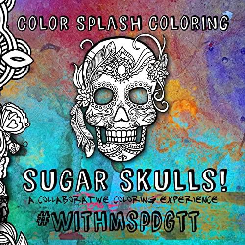 9781517486495: Color Splash Coloring Sugar Skulls!: A Collaborative Coloring Experience #withmspdgtt (Volume 2)