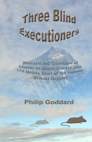 9781517489793: Three Blind Executioners: Betrayal and Crucifixion of Climber on Mount Everest Just 174 Metres Short of the Summit, Without Oxygen