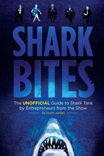 Shark Bites: The Unofficial Guide to Shark Tank by Entrepreneurs from the Show: Scott Jordan