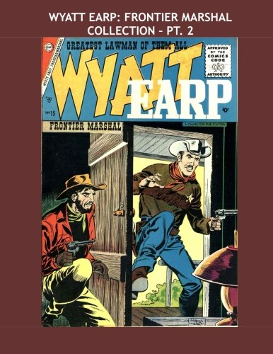 9781517496388: Wyatt Earp: Frontier Marshal Collection - Pt. 2: The Legendary Western Lawman - The Charlton Series - All Stories - No Ads