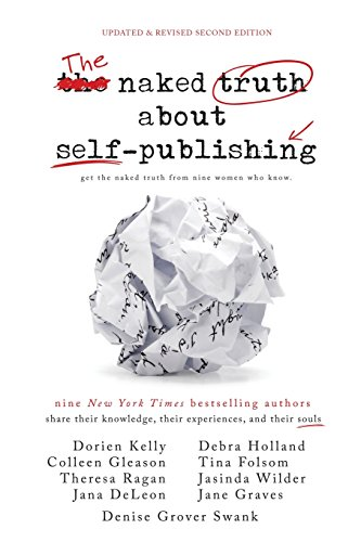 The Naked Truth about Self-Publishing: Updated & Revised Second Edition: Colleen Gleason; Debra...