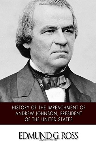 9781517498016: History of the Impeachment of Andrew Johnson, President of the United States