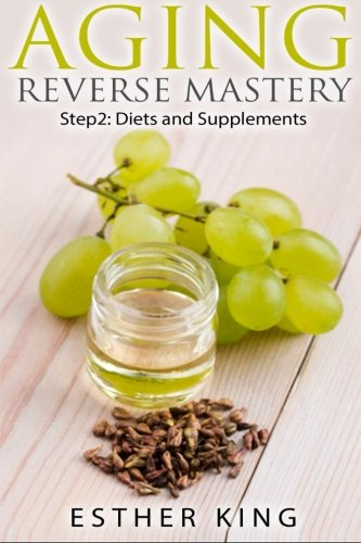 Aging Reverse Mastery Step2: Step 2: Diets and Supplements (Volume 2): King, Esther