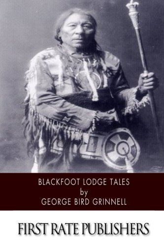 Blackfoot Lodge Tales: George Bird Grinnell