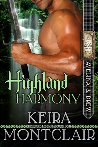 Highland Harmony: Avelina and Drew (Clan Grant Series) (Volume 8): Polidoro, Angela, Montclair, ...