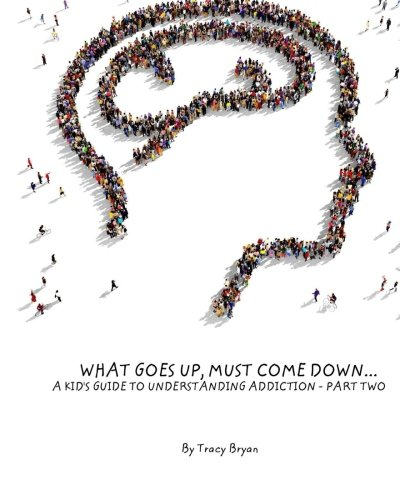 9781517501433: What Goes Up, Must Come Down...A Kid's Guide To Understanding Addiction-Part Two
