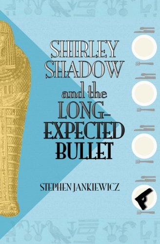 9781517501877: Shirley Shadow and the Long-Expected Bullet