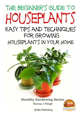 9781517502997: The Beginner's Guide to Houseplants: Easy Tips and Techniques for Growing Houseplants in Your Home
