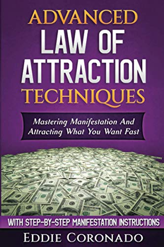 Advanced Law of Attraction Techniques: Mastering Manifestation and Attracting What You Want Fast!: ...
