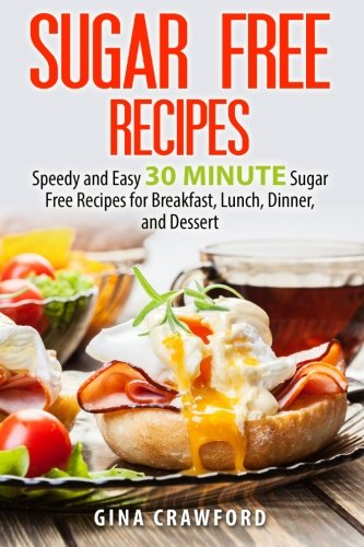 9781517503284: Sugar Free Recipes: Speedy and Easy 30 MINUTE Sugar Free Recipes for Breakfast, Lunch, Dinner, and Dessert