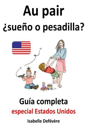 9781517506834: Au pair ¿sueño o pesadilla? guía completa para au pairs: Especial Estados Unidos (Spanish Edition)