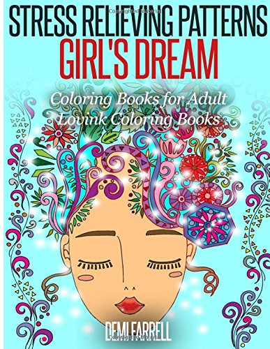 Stress Relieving Patterns Girl's Dream: Coloring Books for Adult (Volume 1): Demi Farrell