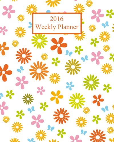 9781517508791: 2016 Weekly Planner: Flowers! Plan Your Year!
