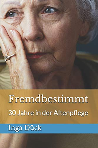 9781517509132: Fremdbestimmt: 30 Jahre in der Altenpflege (German Edition)