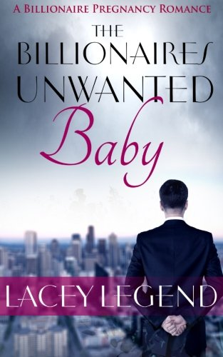 The Billionaire's Unwanted Baby: Lacey Legend