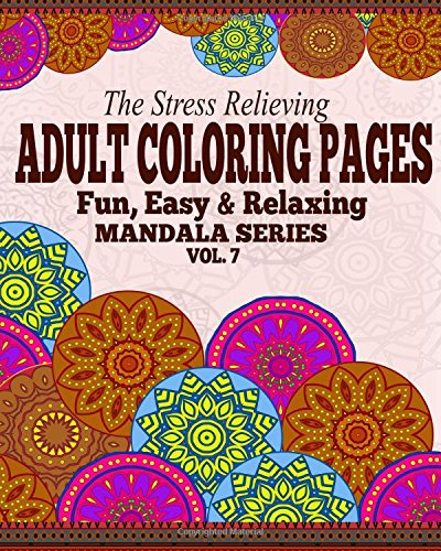 9781517509279: The Stress Relieving Adult Coloring Pages: The Fun, Easy & Relaxing Mandala Series ( Vol. 7)