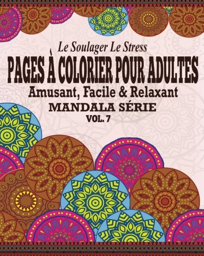 9781517509347: Le Soulager le stress Pages A Colorear Pour Adultes: Amusant, Facile & Relaxant Mandala série ( Vol. 7) (French Edition)