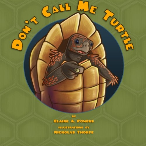 Don't Call Me Turtle!: Elaine A Powers