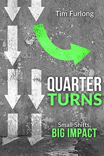 Quarter Turns: Small Shifts, Big Impact: Tim Furlong