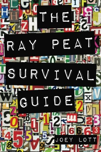 9781517511944: The Ray Peat Survival Guide: Understanding, Using, and Realistically Applying the Dietary Ideas of Dr. Ray Peat