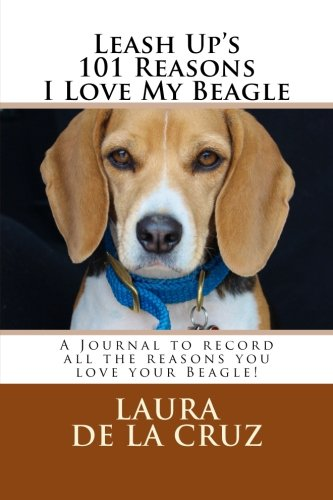 9781517512880: Leash Up's 101 Reasons I Love My Beagle: A Journal to record all the reasons you love your Beagle!