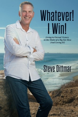 9781517512965: Whatever! I Win!: Living in Eternal Victory in the Midst of a Big Fat Mess (And Loving It!)