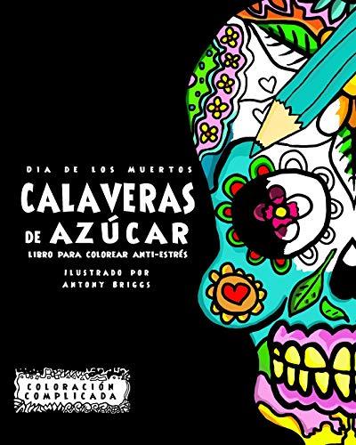 9781517513078: Dia de los Muertos - Calaveras de Azúca: Libro Para Colorear Anti-estrés (Coloración Complicada) (Spanish Edition)
