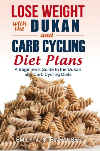 9781517516192: Lose Weight with the Dukan and Carb Cycling Diet Plans: A Beginner's Guide to the Dukan and Carb Cycling Diets