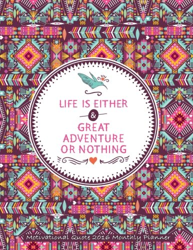 9781517516819: Life Is Either Great Adventure or Nothing Motivational Quote 2016 Monthly Plann