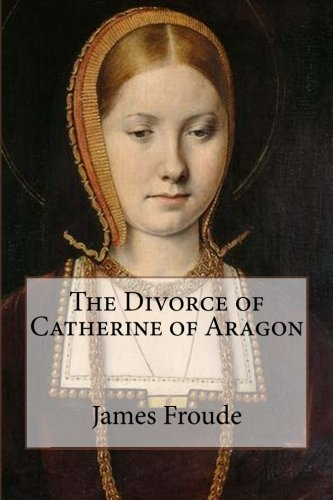 9781517516918: The Divorce of Catherine of Aragon