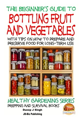 9781517517809: A Beginner's Guide to Bottling Fruit and Vegetables: With tips on How to Prepare and Preserve Food for Long-Term Use