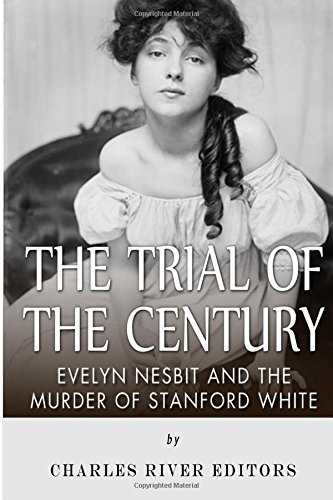 The Trial of the Century: Evelyn Nesbit: Charles River Editors