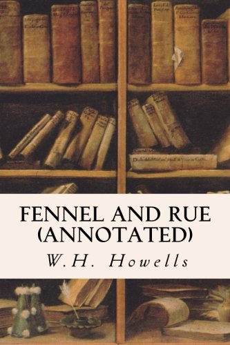 Fennel and Rue (Annotated): Howells, W. H.