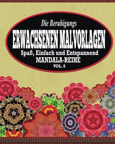 9781517523336: Die Beruhigungs Erwachsene Malvorlagen: Der Spa�, einfach & Relaxen Mandala-Reihe ( Vol. 8)