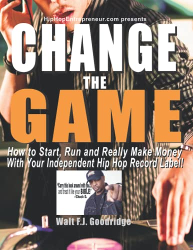 9781517523992: Change the Game: How to start, run and really make money with your independent Hip Hop record label (Hiphopentrepreneur.com series)