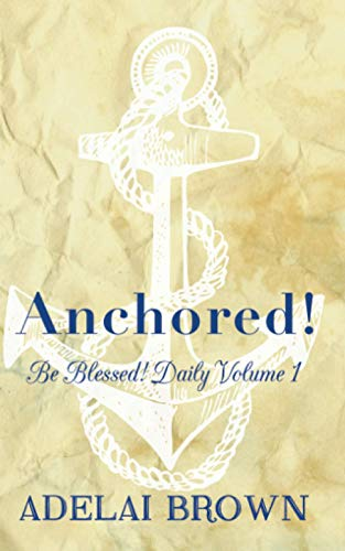 9781517524210: Anchored!: Volume 1 (Be Blessed! Daily)